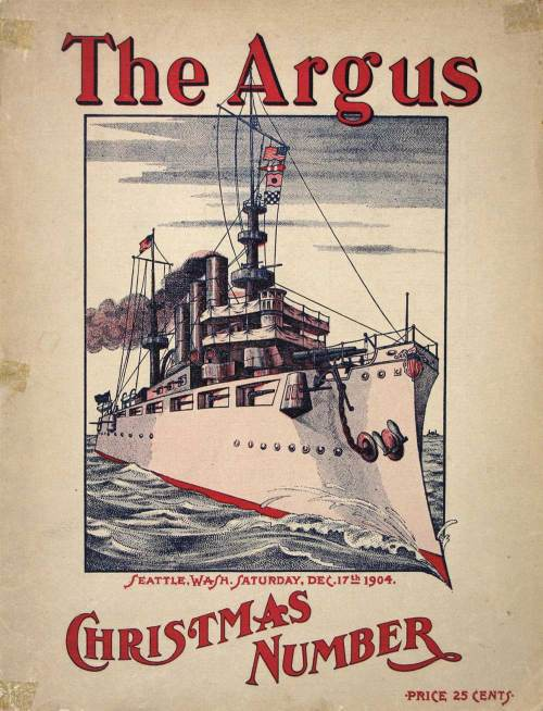 "For 1904 Argus again uses a big ship for its Christmas Number cover.  This is ""Seattle's Own Battleship Nebraska"" manufactured at Moran's Shipyard on the waterfront - near the foot of Dearborn Street.  The keel was launched in 1904, although it took much longer to install the superstructure."