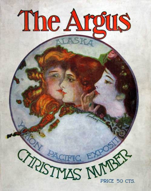 The grandly frigid outline of Alaska - terretorial still - is turned to curls and pulchritude for the 1907 Argus Christmas Number.  This was the year that construction on the 1909 Alaska Yukon and Pacific Expostion began in earnest, and as everyone may by now know three young women, although differently composed, were used in the AYPE's principal logo or symbolic bug.